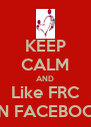 KEEP CALM AND Like FRC ON FACEBOOK - Personalised Poster A4 size