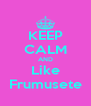 KEEP CALM AND Like Frumusete - Personalised Poster A4 size