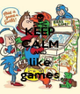 KEEP CALM AND like games - Personalised Poster A4 size