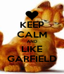 KEEP CALM AND LIKE GARFIELD - Personalised Poster A4 size