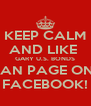 KEEP CALM AND LIKE  GARY U.S. BONDS FAN PAGE ON  FACEBOOK! - Personalised Poster A4 size