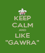 """KEEP CALM AND LIKE """"GAWRA"""" - Personalised Poster A4 size"""