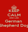 KEEP CALM AND LIKE German  Shepherd Dog - Personalised Poster A4 size