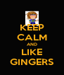 KEEP CALM AND LIKE GINGERS - Personalised Poster A4 size