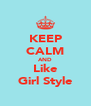 KEEP CALM AND Like Girl Style - Personalised Poster A4 size