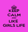KEEP CALM AND LIKE  GIRLS LIFE - Personalised Poster A4 size