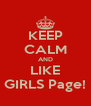 KEEP CALM AND LIKE GIRLS Page! - Personalised Poster A4 size