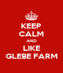 KEEP CALM AND LIKE GLEBE FARM - Personalised Poster A4 size