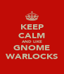 KEEP CALM AND LIKE GNOME WARLOCKS - Personalised Poster A4 size