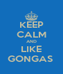 KEEP CALM AND LIKE GONGAS  - Personalised Poster A4 size