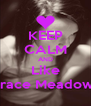 KEEP CALM AND Like Grace Meadows - Personalised Poster A4 size