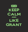 KEEP CALM AND LIKE GRANT - Personalised Poster A4 size