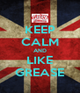 KEEP CALM AND LIKE GREASE - Personalised Poster A4 size