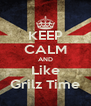KEEP CALM AND Like Grilz Time - Personalised Poster A4 size