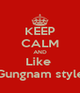 KEEP CALM AND Like  Gungnam style - Personalised Poster A4 size