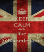 KEEP CALM AND like @hainededama - Personalised Poster A4 size