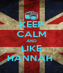 KEEP CALM AND LIKE HANNAH  - Personalised Poster A4 size