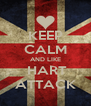 KEEP CALM AND LIKE  HART ATTACK - Personalised Poster A4 size