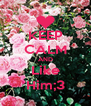 KEEP CALM AND Like Him;3 - Personalised Poster A4 size