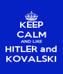 KEEP CALM AND LIKE HITLER and KOVALSKI - Personalised Poster A4 size