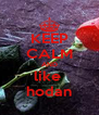 KEEP CALM AND like  hodan - Personalised Poster A4 size