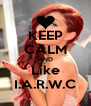 KEEP CALM AND Like I.A.R.W.C - Personalised Poster A4 size