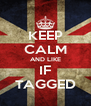 KEEP CALM AND LIKE IF TAGGED - Personalised Poster A4 size