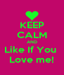 KEEP CALM AND Like If You  Love me! - Personalised Poster A4 size