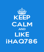 KEEP CALM AND LIKE iHAQ786 - Personalised Poster A4 size