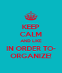KEEP CALM AND LIKE IN ORDER TO- ORGANIZE! - Personalised Poster A4 size
