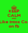 KEEP CALM AND Like Intox Co. on fb - Personalised Poster A4 size