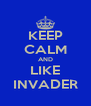 KEEP CALM AND LIKE INVADER - Personalised Poster A4 size