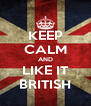 KEEP CALM AND LIKE IT BRITISH - Personalised Poster A4 size