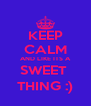 KEEP CALM AND LIKE ITS A SWEET  THING :) - Personalised Poster A4 size