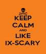 KEEP CALM AND LIKE IX-SCARY - Personalised Poster A4 size