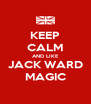 KEEP CALM AND LIKE JACK WARD MAGIC - Personalised Poster A4 size