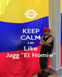 """KEEP CALM AND Like Jagg """"El Homie"""" - Personalised Poster A4 size"""