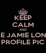 KEEP CALM AND LIKE JAMIE LONGS PROFILE PIC - Personalised Poster A4 size