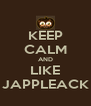 KEEP CALM AND LIKE JAPPLEACK - Personalised Poster A4 size
