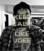 KEEP CALM AND LIKE JGEE - Personalised Poster A4 size