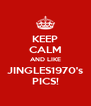KEEP CALM AND LIKE JINGLES1970's PICS! - Personalised Poster A4 size