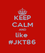 KEEP CALM AND like  #JKT86 - Personalised Poster A4 size