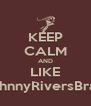 KEEP CALM AND LIKE /JohnnyRiversBrasil - Personalised Poster A4 size
