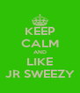 KEEP CALM AND LIKE JR SWEEZY - Personalised Poster A4 size