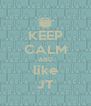 KEEP CALM AND like JT - Personalised Poster A4 size