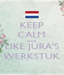 KEEP CALM AND LIKE JURA'S WERKSTUK - Personalised Poster A4 size