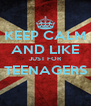 KEEP CALM AND LIKE JUST FOR TEENAGERS  - Personalised Poster A4 size