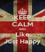 KEEP CALM AND Like Just Happy - Personalised Poster A4 size