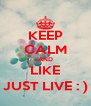 KEEP CALM AND LIKE JUST LIVE : ) - Personalised Poster A4 size