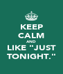"""KEEP CALM AND LIKE """"JUST TONIGHT."""" - Personalised Poster A4 size"""